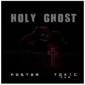 Foster & Toxic Fam – Holy ghost