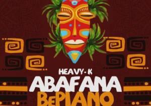 Heavy K – Abafana BePiano ft. Just Bheki