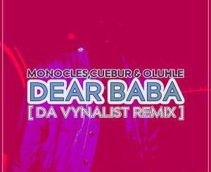 Monocles, Cuebur, Oluhle – Dear Baba (Da Vynalist Remix)