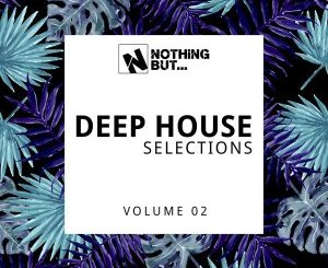 Nothing But… Deep House Selections, Vol. 02