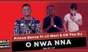 Prince Benza – O Nwa Nna Ft. Lil Meri & CK The DJ