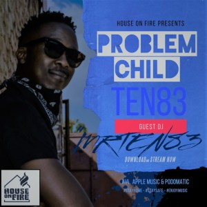 Problem Child Ten83 – House On Fire Deep Sessions 29
