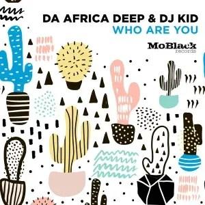 Da Africa Deep, Dj KID – Who Are You
