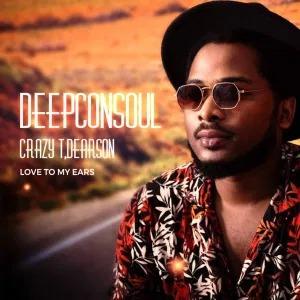 Deepconsoul, Crazy T, Dearson – Love To My Ears
