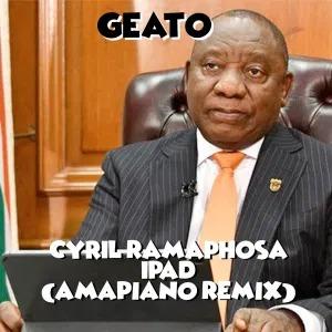 Geato – Cyril Ramaphosa Ipad (Amapiano Remix)
