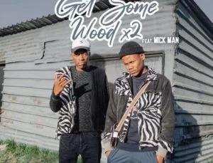 KhestoDeepSA & KamtoDaKay – Get Some Wood x2 ft. Mick Man