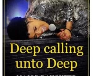 Major Daughter – Deep Calling Unto Deep