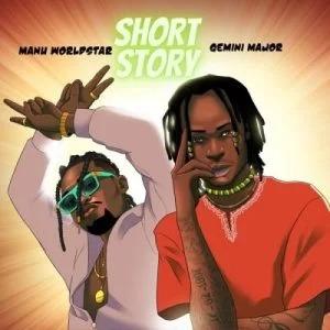 Manu Worldstar – Short Story ft Gemini Major