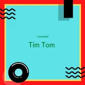 TimAdeep – Tim Tom