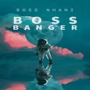 Boss Nhani – Boss Banger