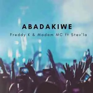 Freddy K & Madam MC – Abadakiwe ft Stev'la