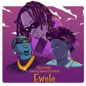Gemini Major – Ewele ft. Dunnie & Focalistic