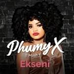 Phumy X – EKseni ft Mash T