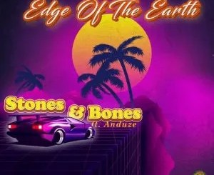 Stones & Bones – Edge of the Earth Ft. Anduze