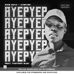 Zwe Nova SA – Ayepyep ft Taqtonic Bleu