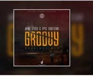 Afro Effex & Epic SoulStar – Groovy (Original Mix)