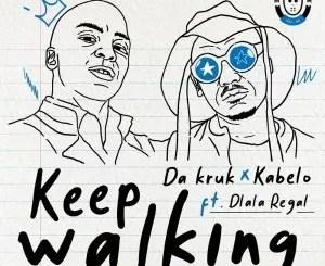 Da Kruk & Kabelo – Keep Walking Ft. Dlala Regal