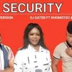 Dj Eater – Security (Matjenkelane) ft Khomotso & Ck The Dj