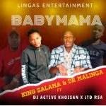 King Salama & Dr Malinga – Baby Mama ft Dj Active Khoisan x LTD RSA (Official Audio)