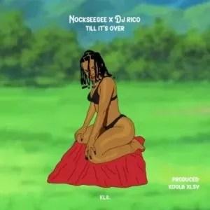 NockseeGee – Till It's Over ft DJ Rico