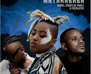 Msaki, Kabza De Small & Focalistic – Mntakababa