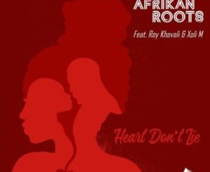 Afrikan Roots Heart Don't Lie Mp3 Download