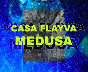 DOWNLOAD Casa Flayva Medusa Mp3