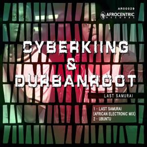 Cyberking &Durban Roots Last Samurai Mp3 Download