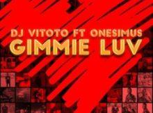 DJ Vitoto Gimmie Luv ft. Onesimus Mp3 Download