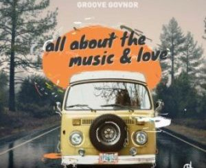 Groove Govnor All About The Music & Love EP Zip Download