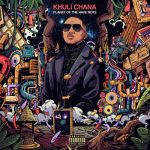 ALBUM: Khuli Chana – Planet Of The Have Nots