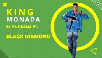 DOWNLOAD King Monada Ex Ya Drama Ft. Black Diamond Mp3