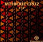 Mthique Cruz – FTP (Original Mix)