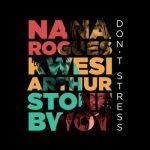 Nana Rogues – Don't Stress ft. Stonebwoy & Kwesi Arthur