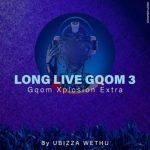 UBiza Wethu – Long Live Gqom 3 (Gqom Xplotion Extra)