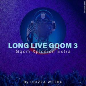 UBiza Wethu Long Live Gqom 3 (Gqom Xplotion Extra) Mp3 Dowload