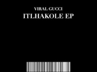 Viral Gucci Itlhakole EP Zip Download