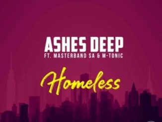 DOWNLOAD Ashes Deep Homeless Mp3 Ft. MasterBand SA & M-Tonic