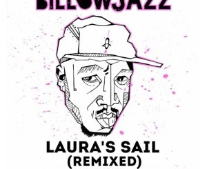 Billowjazz Laura's Sail Remixed EP Zip Mp3 Download
