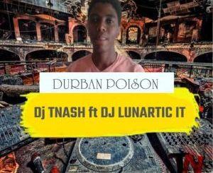 Dj TNash & Dj Lunartic It Durban Poison Mp3 Download