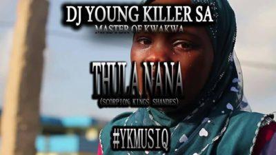 Dj young killer SA Thula Nana (Scorpion Kings Shandes) Mp3 Download