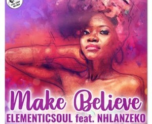 DOWNLOAD Elementicsoul Make Believe Ft. Nhlanzeko Mp3