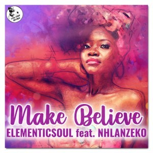 DOWNLOAD Elementicsoul Make Believe Ft. Nhlanzeko Mp3
