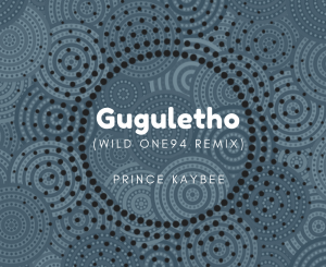 Prince Kaybee Gugulethu (Wild One94 Remix) Mp3 Download