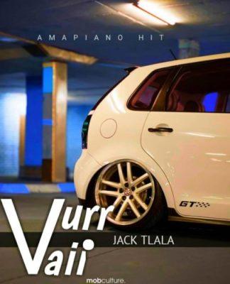 DOWNLOAD Jack Tlala Vurr Vaii (Amapiano Hit) Mp3