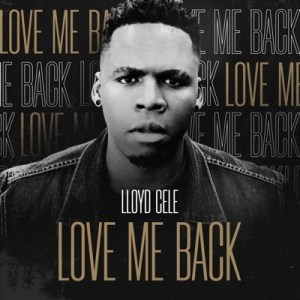 DOWNLOAD Lloyd Cele Love Me Back Mp3
