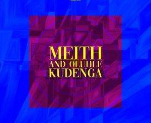 DOWNLOAD Meith & Oluhle Kudenga Mp3