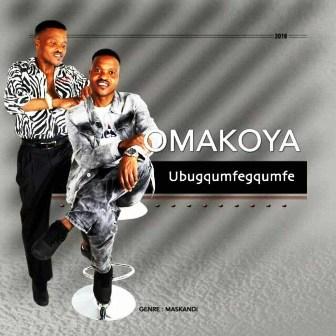 Omakoya Ubugqumfegqumfe Mp3 Download