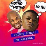 Prince Benza ft. Dr Malinga – Ake Seke (Aona motho wa motho)