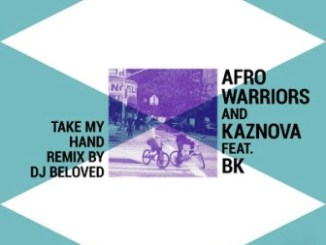 Afro Warriors Take My Hand (DJ Beloved Remix) Fakaza